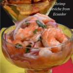 a giant glass of shrimp ceviche served with fried plantians from Ecuador